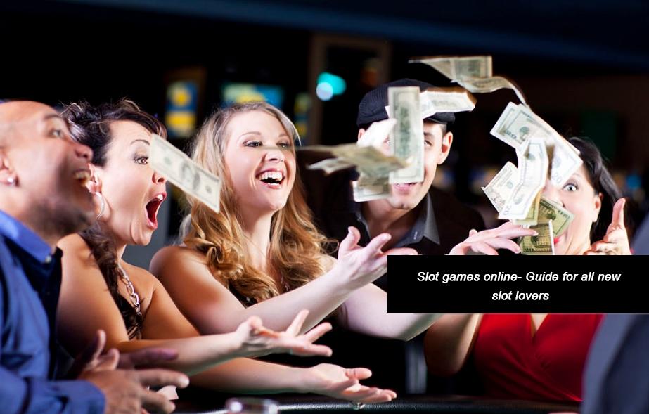 Slot games online- Guide for all new slot lovers