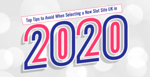 Top Tips to Avoid When Selecting a New Slot Site UK in