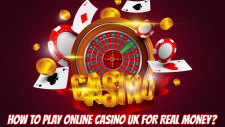 How to Play Online Casino UK for Real Money?